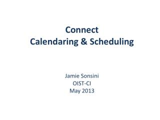 Connect Calendaring & Scheduling Jamie Sonsini OIST-CI May 2013