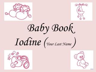 Baby Book Iodine ( Your Last Name  )