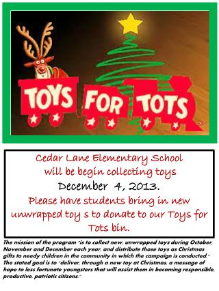 Cedar Lane Elementary School  will be begin collecting toys  December  4, 2013.