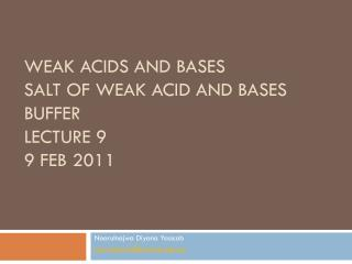 Weak acids and bases Salt of weak acid and bases buffer Lecture 9 9 Feb 2011