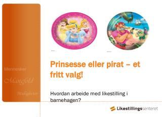 Prinsesse eller pirat � et fritt valg!