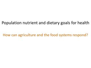Population nutrient and dietary goals for health