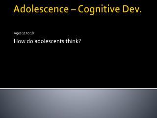 Adolescence – Cognitive Dev.
