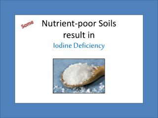 Nutrient-poor  Soils result  in  Iodine Deficiency