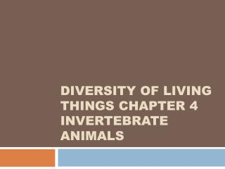 Diversity of Living Things Chapter 4 Invertebrate Animals