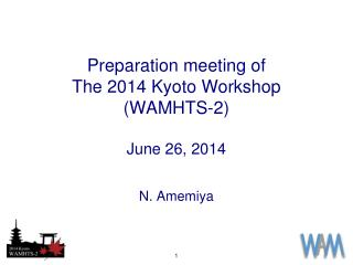 Preparation meeting  of T he  2014 Kyoto Workshop (WAMHTS-2 ) June 26, 2014