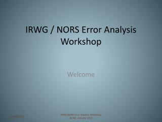 IRWG / NORS Error Analysis Workshop