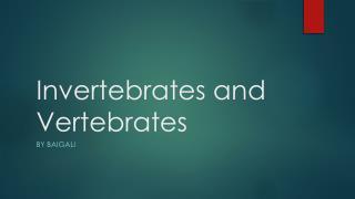Invertebrates and Vertebrates