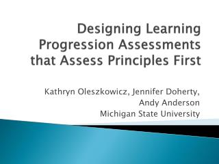 Designing Learning Progression Assessments that Assess  Principles  First