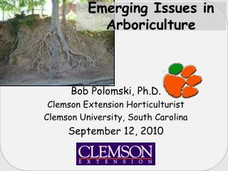 Bob Polomski, Ph.D. Clemson Extension Horticulturist Clemson University, South Carolina
