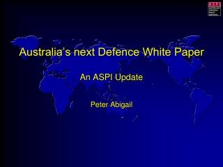 Australia's next Defence White Paper An ASPI Update Peter  Abigail