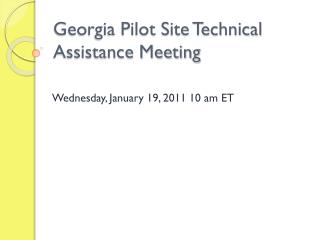 Georgia Pilot Site Technical Assistance Meeting