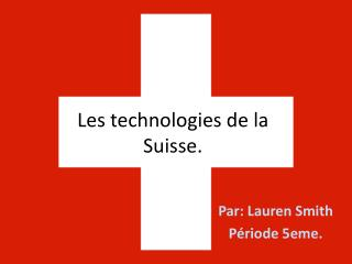 Les technologies de la Suisse.