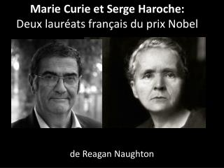 Marie Curie et Serge  Haroche : Deux lauréats français du prix Nobel