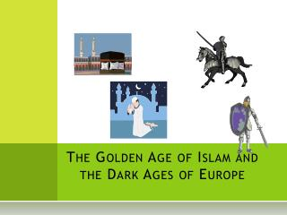 The Golden Age of Islam and the Dark Ages of Europe