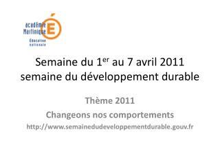 Semaine du 1 er  au 7 avril 2011 semaine du développement durable
