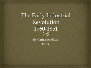 The Early  I ndustrial Revolution 1760-1851