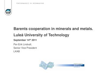 Barents cooperation in minerals and metals. Luleå  University of Technology September 14 th  2011