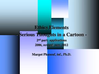 Ethics Elements - Serious Thoughts in a Cartoon - 2 nd  part: applications