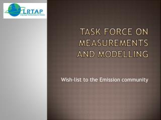 Task  force on  measurement S  and  modelling