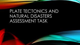 Plate Tectonics and Natural  D isasters  A ssessment  T ask