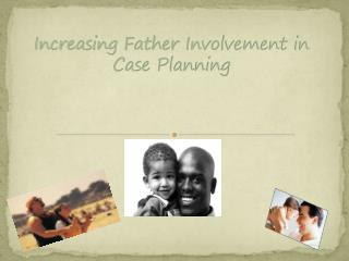Increasing Father Involvement in Case Planning
