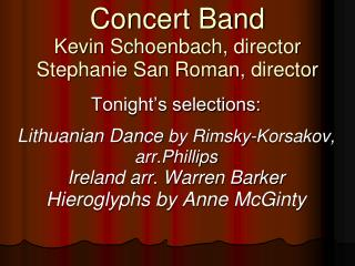 Concert Band Kevin  Schoenbach, director Stephanie San Roman,  director