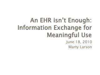 An EHR isn't Enough: Information Exchange for Meaningful Use