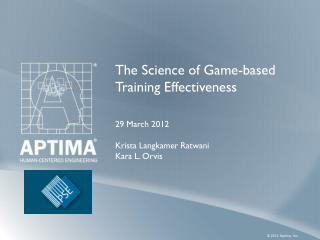 The Science of Game-based Training Effectiveness 29 March  2012 Krista  Langkamer  Ratwani