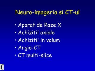 Neuro- imageria  si CT- ul