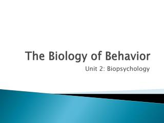 The Biology of Behavior