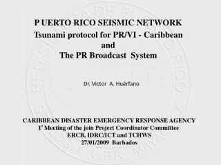 P UERTO RICO SEISMIC NETWORK Tsunami protocol for PR/VI  - Caribbean a nd