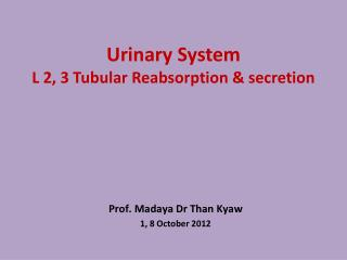 Urinary System  L 2, 3 Tubular Reabsorption & secretion