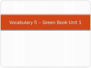 Vocabulary 5 – Green Book Unit 1