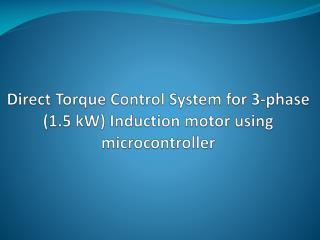 Direct Torque Control System for 3-phase (1.5 kW) Induction motor using microcontroller