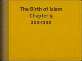 The Birth of Islam Chapter 9 200-1200