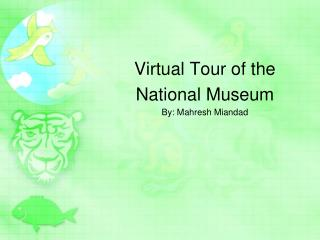 Virtual Tour of the  National Museum By: Mahresh  Miandad