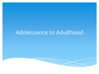 Adolescence to Adulthood