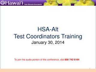 HSA-Alt  Test Coordinators Training January 30, 2014