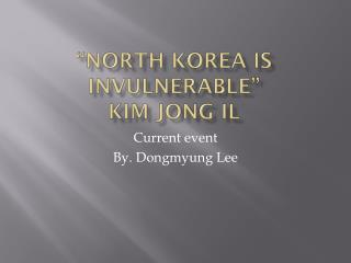 """North Korea is Invulnerable"" Kim  Jong il"