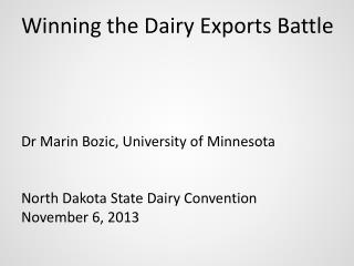Winning the Dairy Exports Battle Dr  Marin Bozic, University of Minnesota