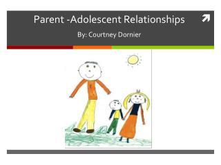 Parent -Adolescent Relationships By: Courtney Dornier