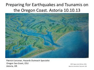 Preparing for Earthquakes and Tsunamis on the Oregon Coast. Astoria 10.10.13