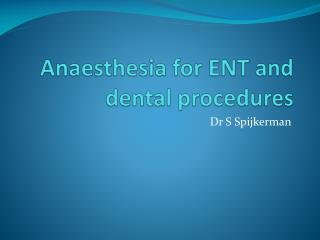 Anaesthesia for ENT and dental procedures