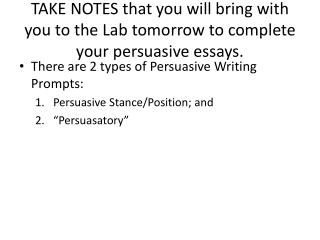 TAKE NOTES  that you will bring with you to the Lab tomorrow to complete your persuasive essays.