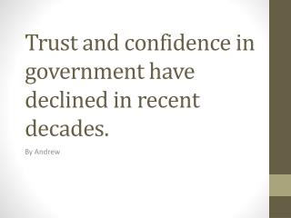 Trust and confidence in government have declined in recent decades.