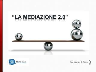 """""""LA MEDIAZIONE 2.0"""""""