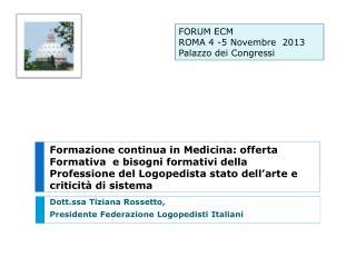Dott.ssa Tiziana Rossetto,  Presidente Federazione Logopedisti Italiani