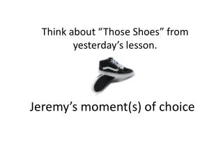 Jeremy�s moment(s) of choice