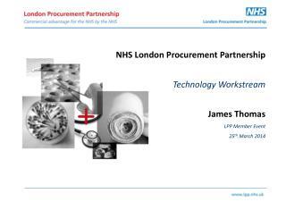 NHS London Procurement  Partnership Technology Workstream James Thomas LPP Member Event